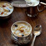 Javvarisi Semiya Payasam Recipe | Vermicelli Sago Kheer Recipe