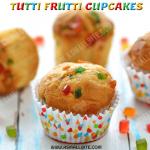 Tutti Frutti Cupcake Recipe – Eggless Cupcake Recipe